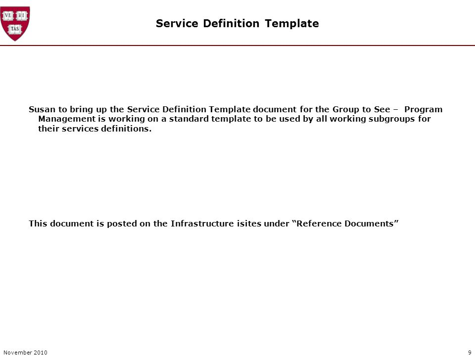 Service Definition Template Susan to bring up the Service Definition Template document for the Group to See – Program Management is working on a standard template to be used by all working subgroups for their services definitions.