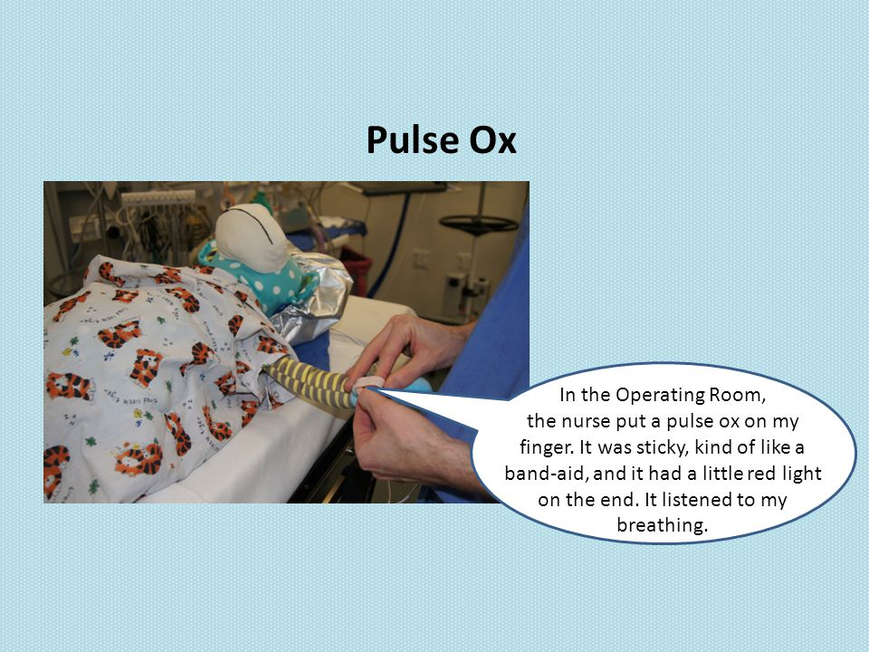 In the Operating Room, the nurse put a pulse ox on my finger.