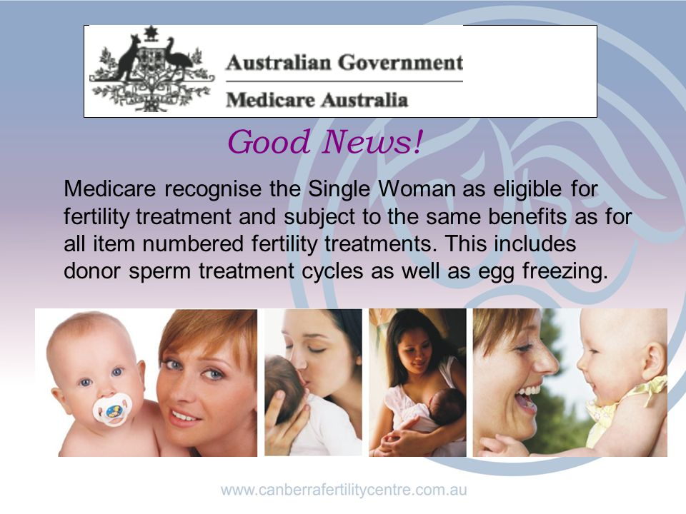 Medicare recognise the Single Woman as eligible for fertility treatment and subject to the same benefits as for all item numbered fertility treatments.