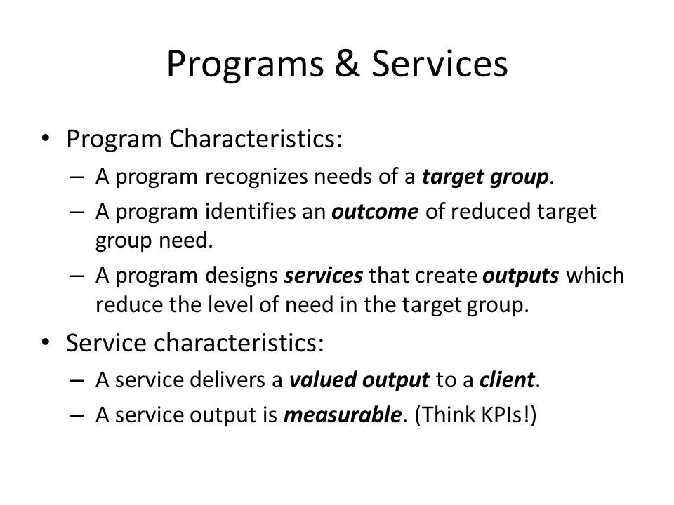 Programs & Services Program Characteristics: – A program recognizes needs of a target group.