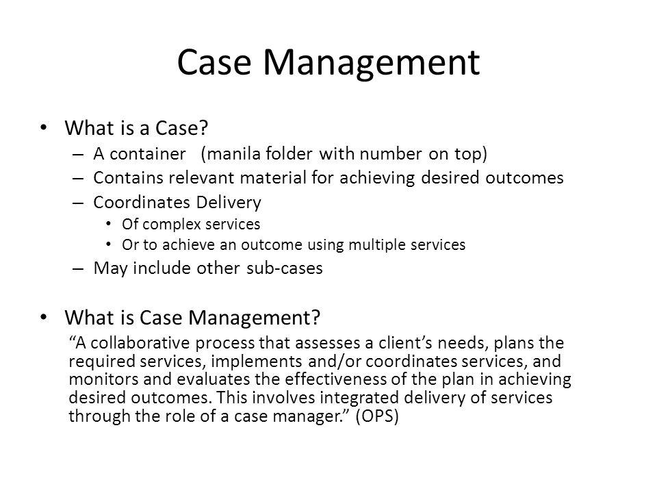Case Management What is a Case.