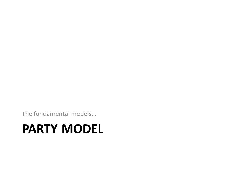 PARTY MODEL The fundamental models…