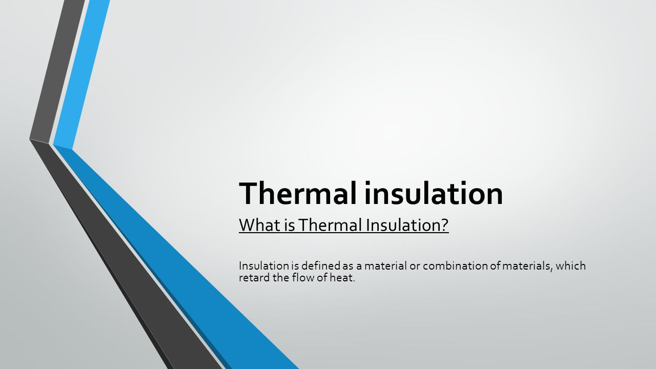 Thermal insulation What is Thermal Insulation.