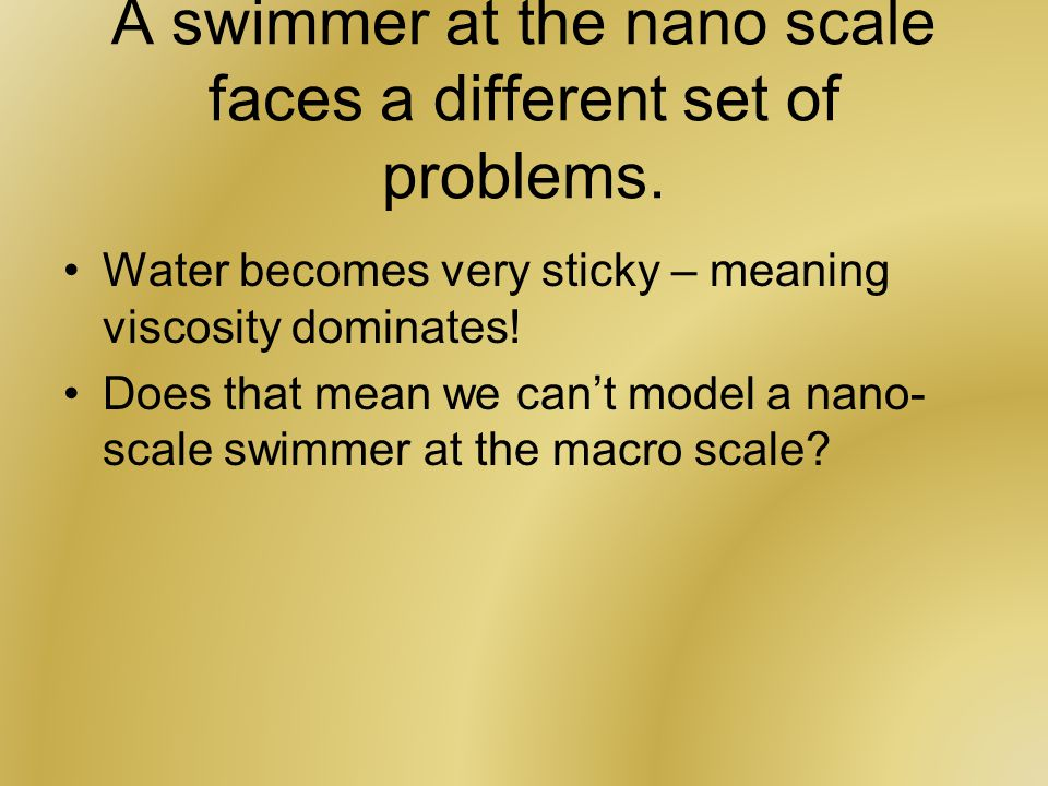 A swimmer at the nano scale faces a different set of problems.