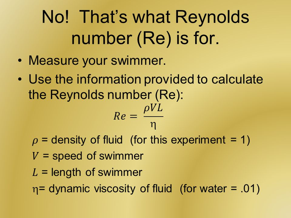 No! That's what Reynolds number (Re) is for.