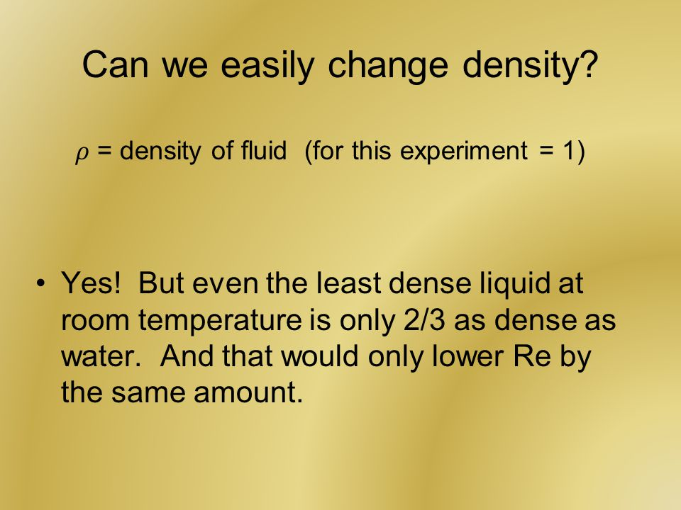 Can we easily change density. Yes.