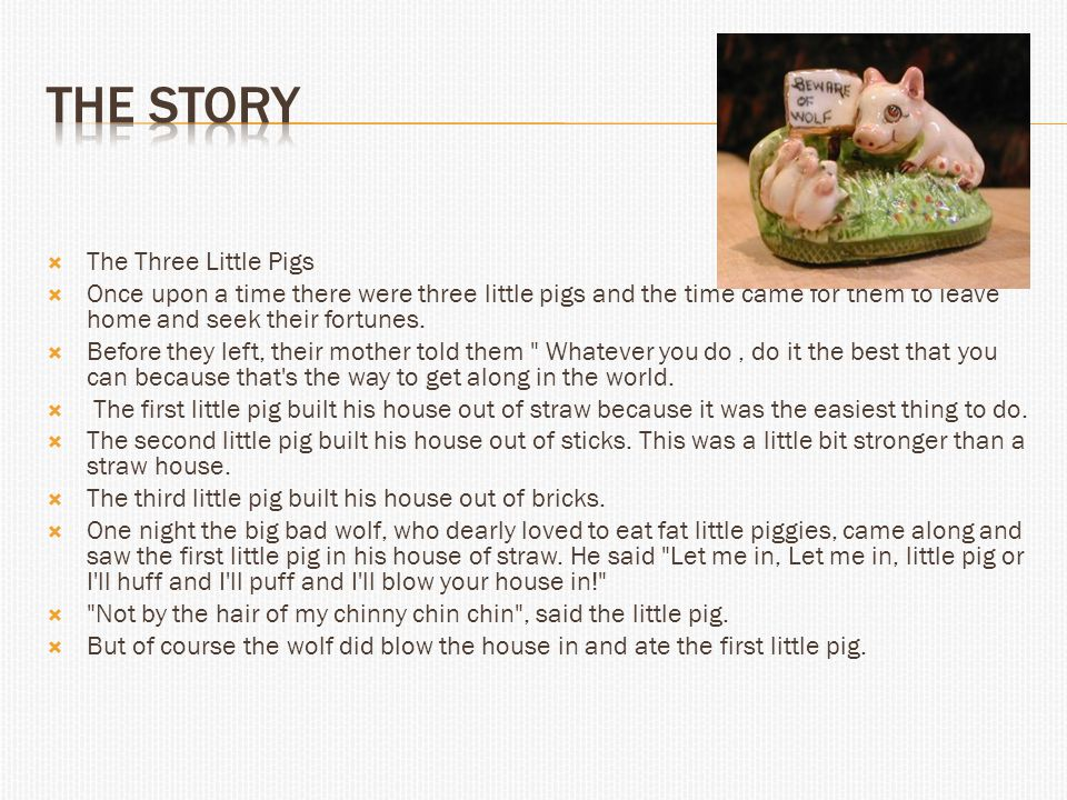  The Three Little Pigs  Once upon a time there were three little pigs and the time came for them to leave home and seek their fortunes.
