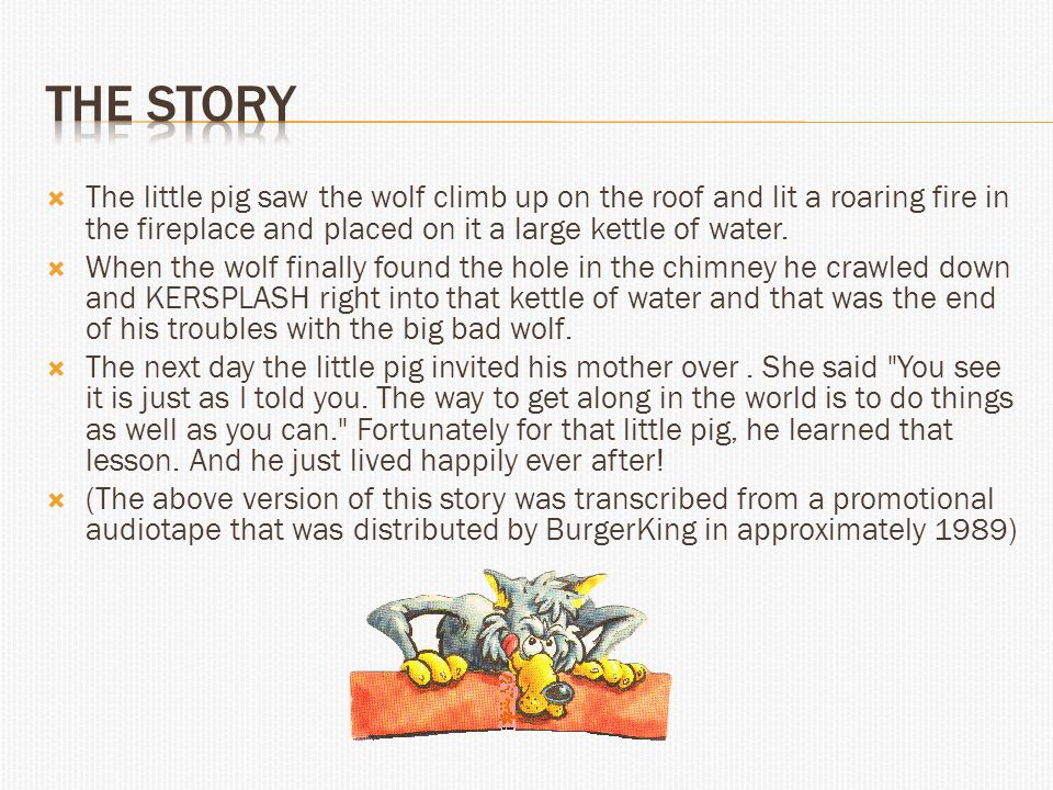  The little pig saw the wolf climb up on the roof and lit a roaring fire in the fireplace and placed on it a large kettle of water.