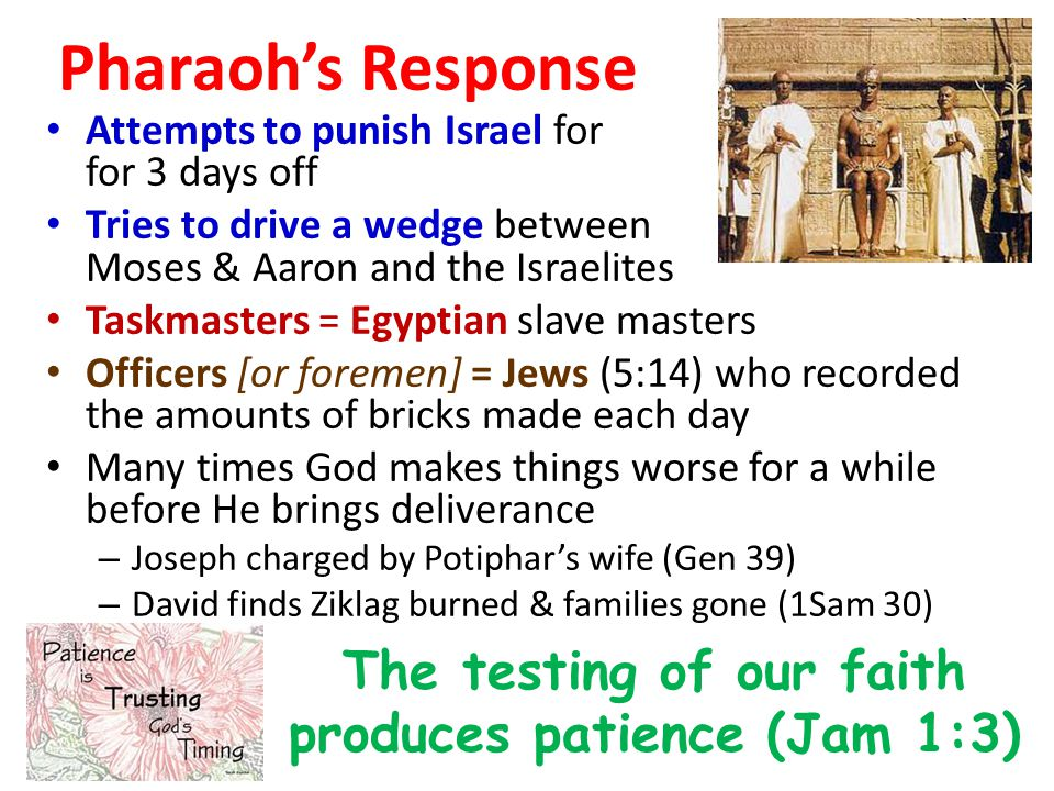 Exodus 5:4-9 4 Then the king of Egypt said to them, Moses and Aaron, why do you take the people from their work.