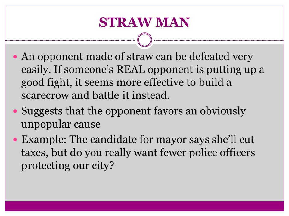 STRAW MAN An opponent made of straw can be defeated very easily.