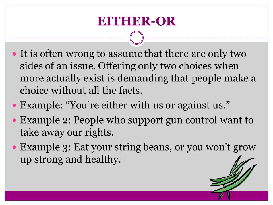 EITHER-OR It is often wrong to assume that there are only two sides of an issue.