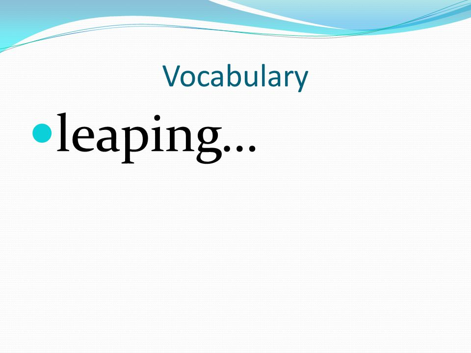 Vocabulary leaping…