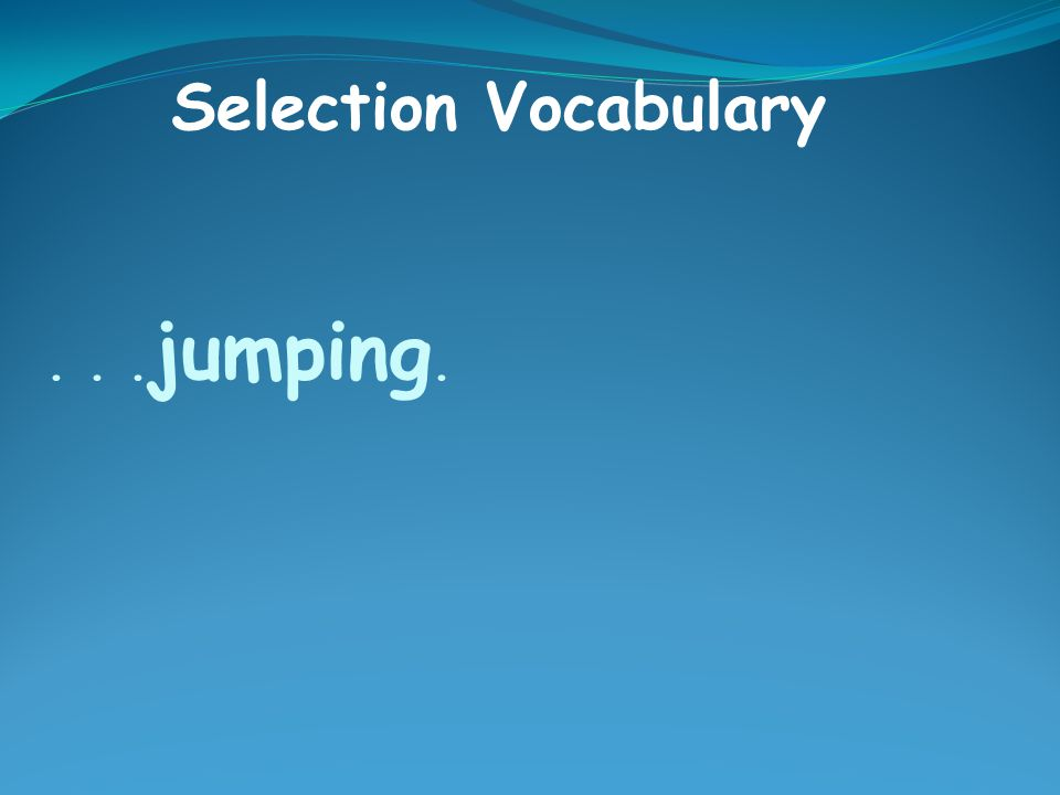 ... jumping. Selection Vocabulary