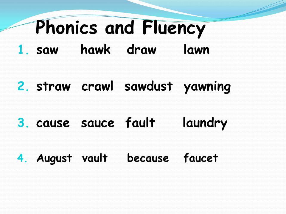 Phonics and Fluency 1. saw hawk draw lawn 2. straw crawl sawdust yawning 3.