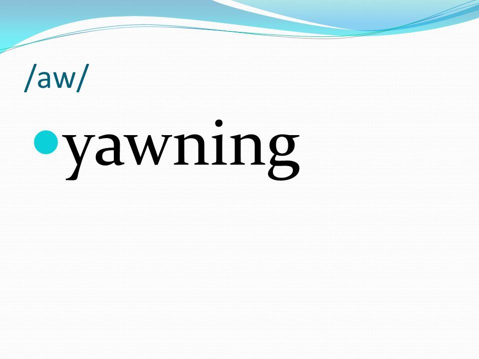 /aw/ yawning