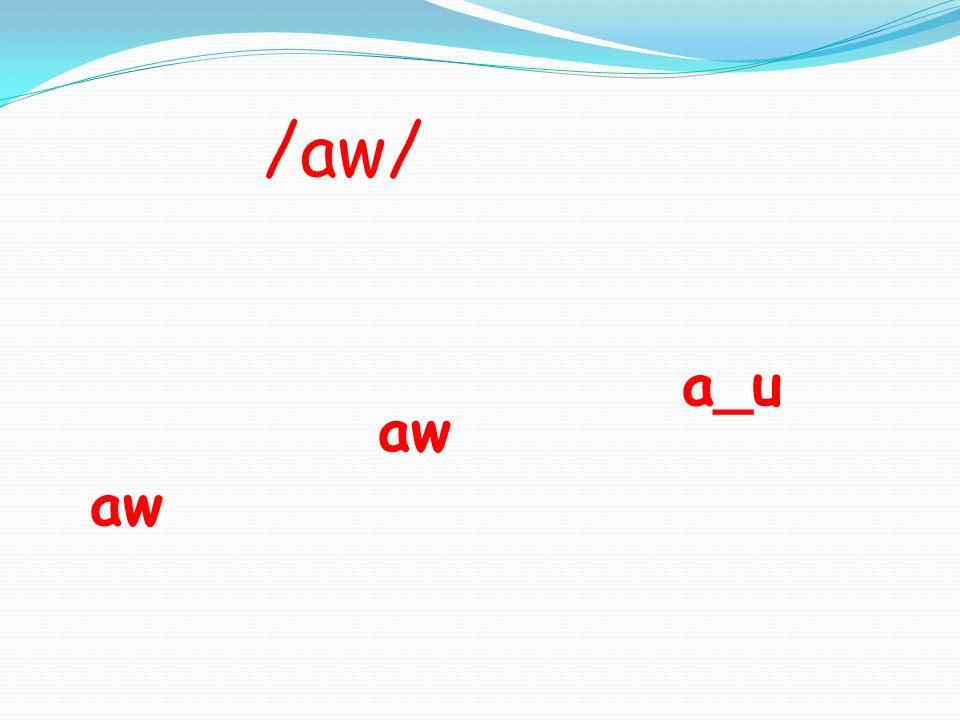 /aw/ aw a_u aw