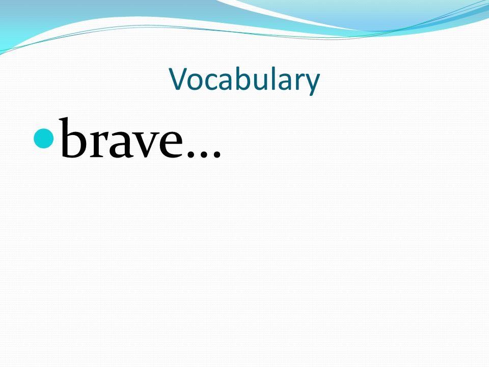 Vocabulary brave…