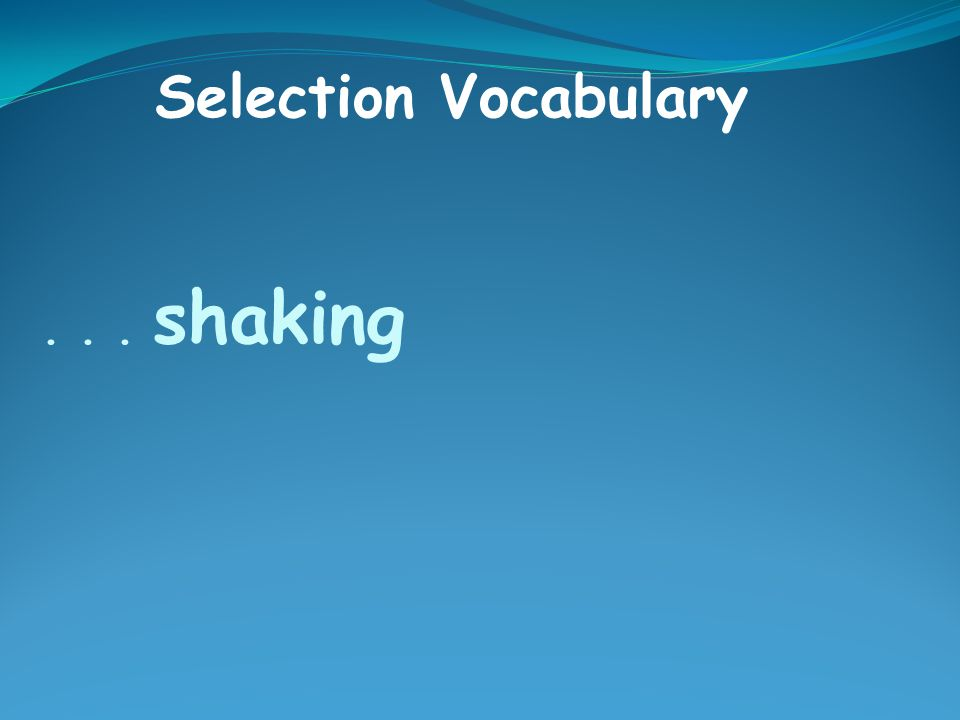 ... shaking Selection Vocabulary