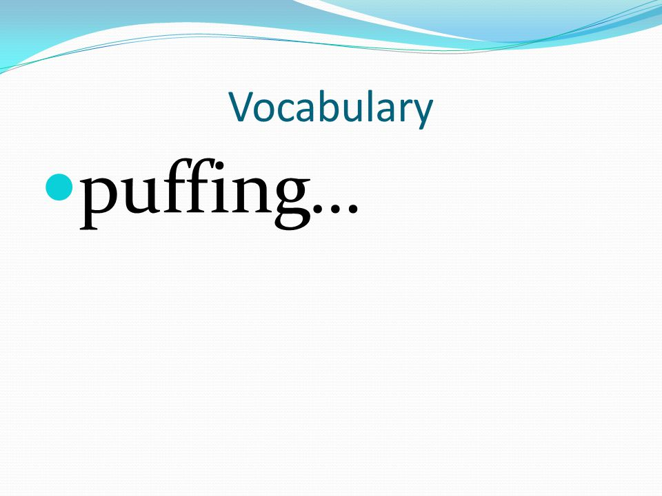 Vocabulary puffing…