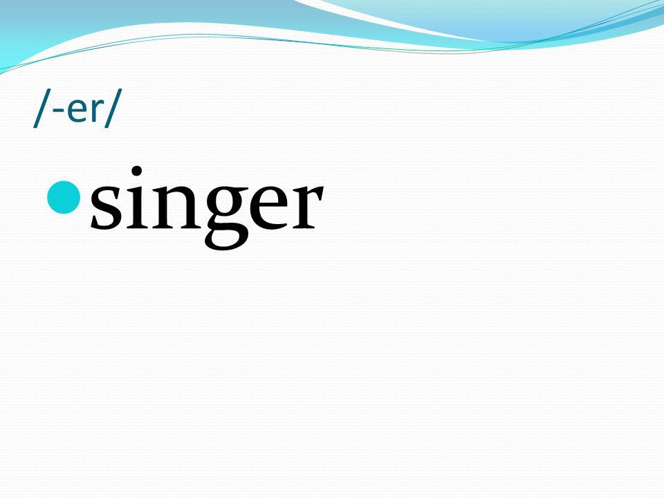 /-er/ singer