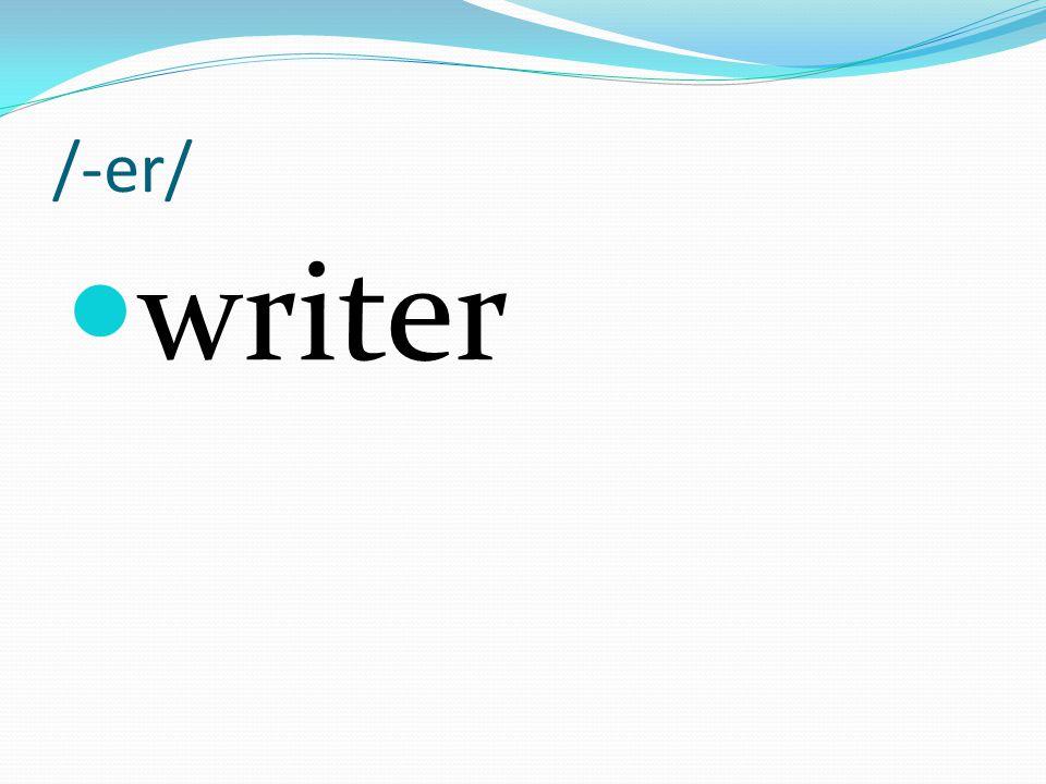 /-er/ writer
