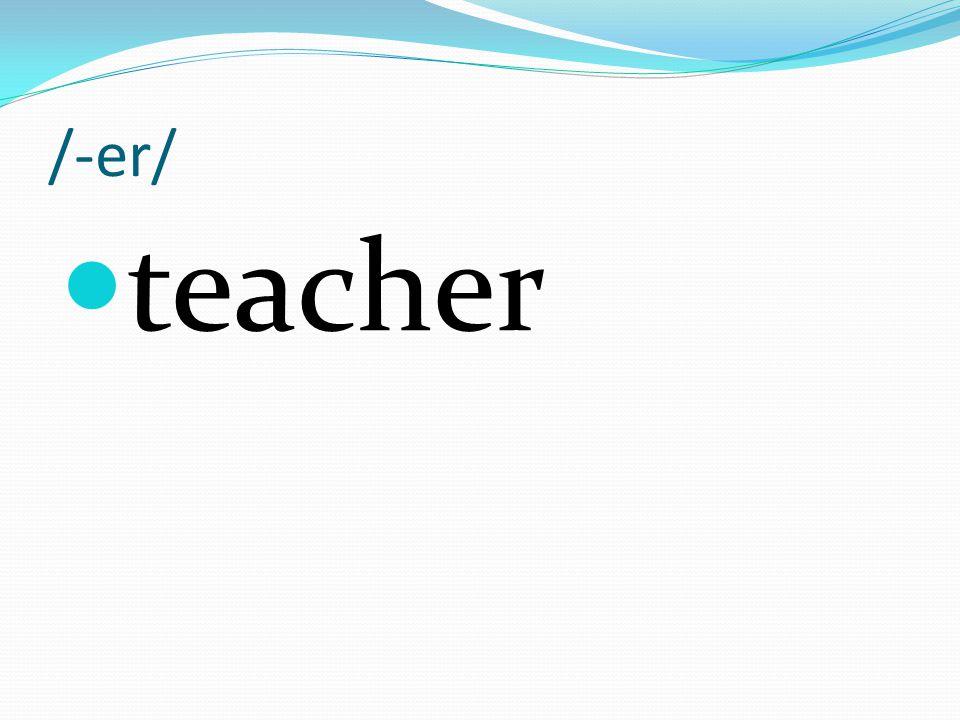 /-er/ teacher