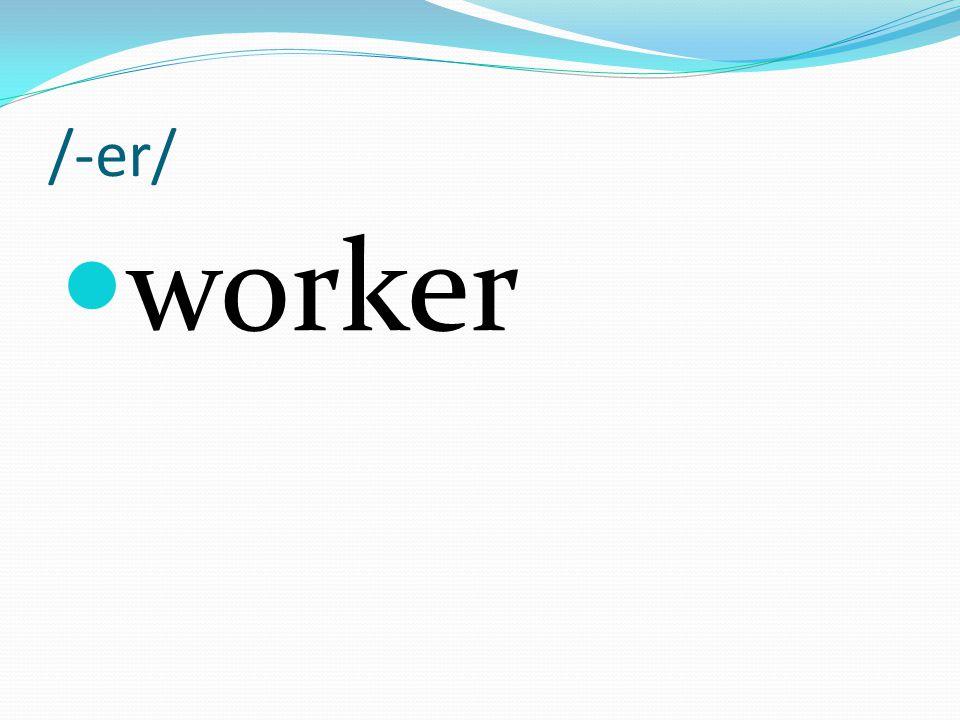 /-er/ worker