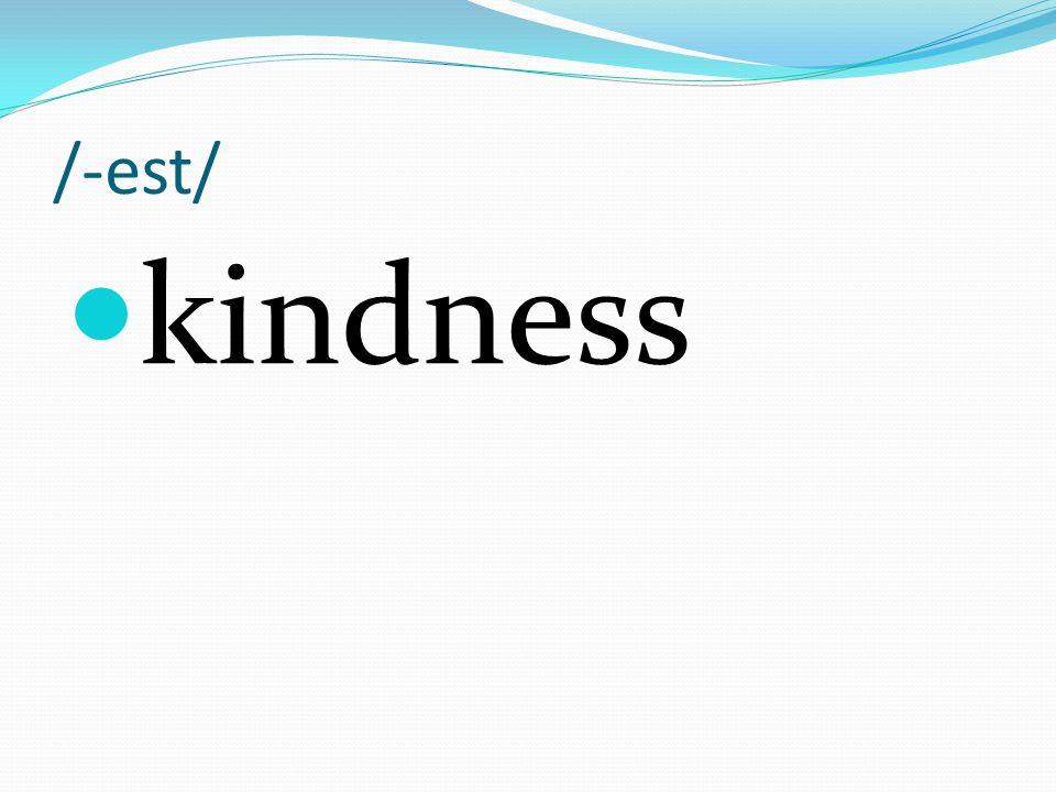 /-est/ kindness