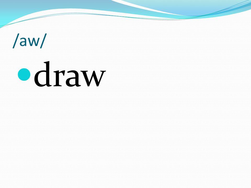 /aw/ draw