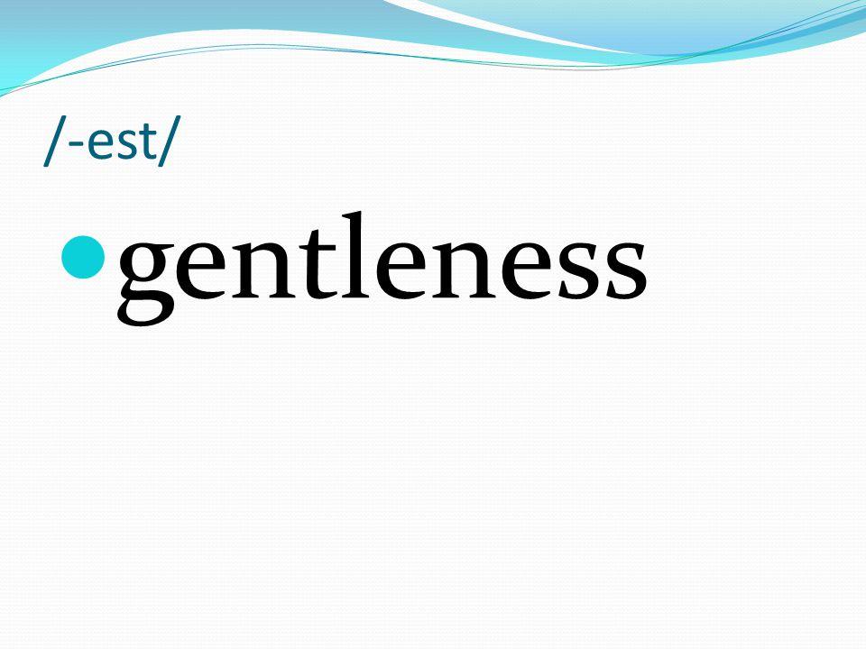 /-est/ gentleness