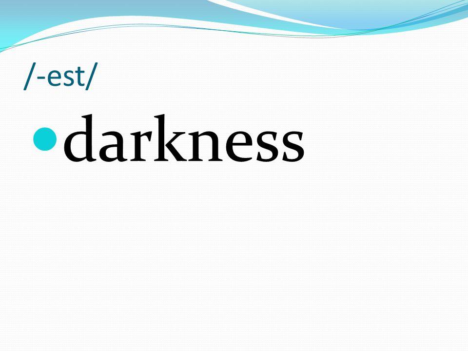 /-est/ darkness