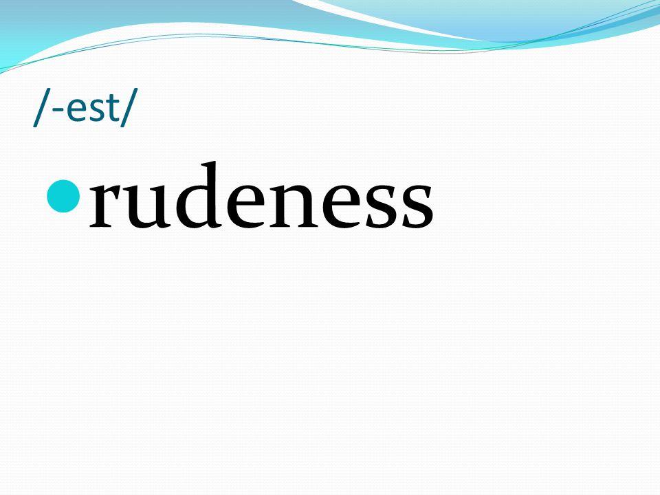 /-est/ rudeness