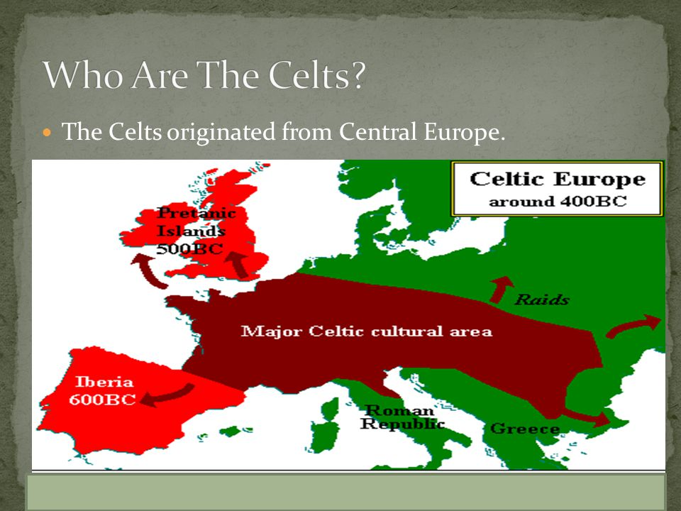 The Celts originated from Central Europe.