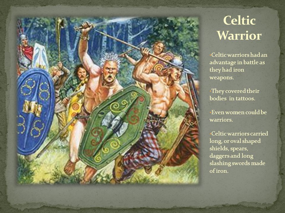 Celtic warriors had an advantage in battle as they had iron weapons. They covered their bodies in tattoos. Even women could be warriors. Celtic warrio