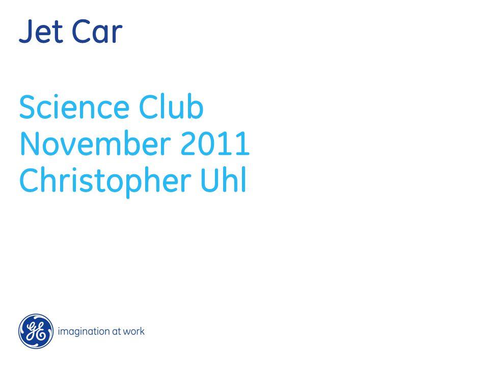 Jet Car Science Club November 2011 Christopher Uhl