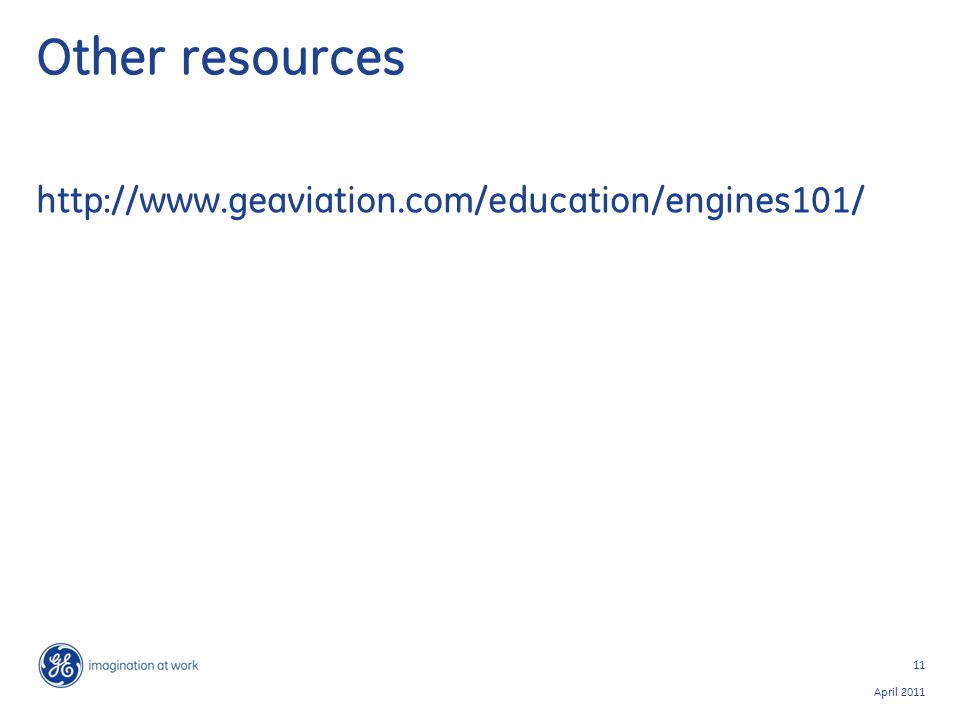 Other resources http://www.geaviation.com/education/engines101/ 11 April 2011