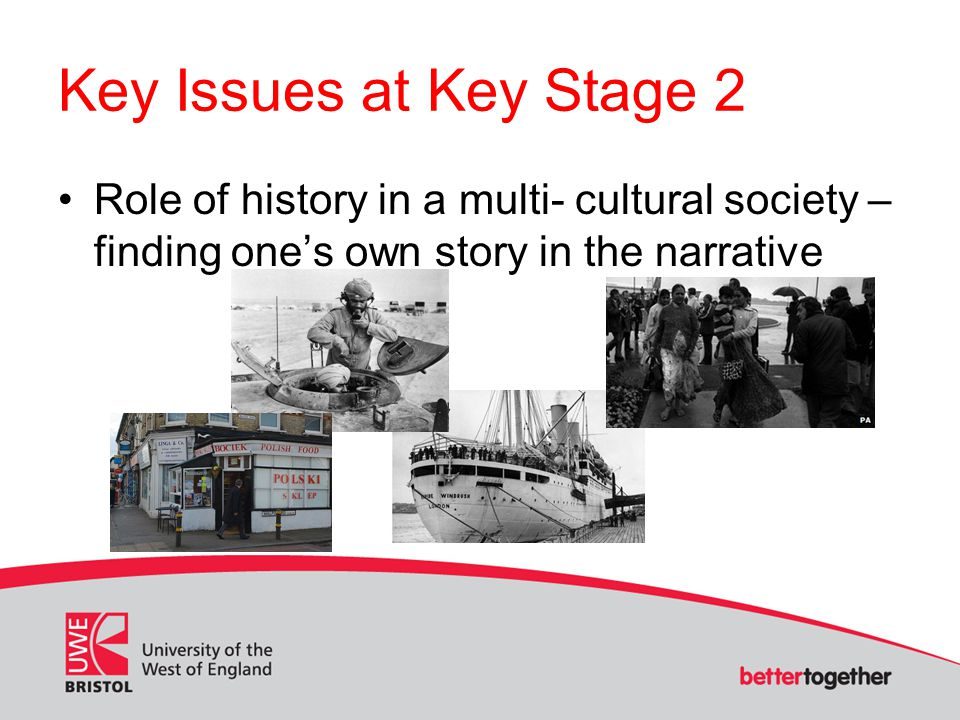Key Issues at Key Stage 2 Role of history in a multi- cultural society – finding one's own story in the narrative