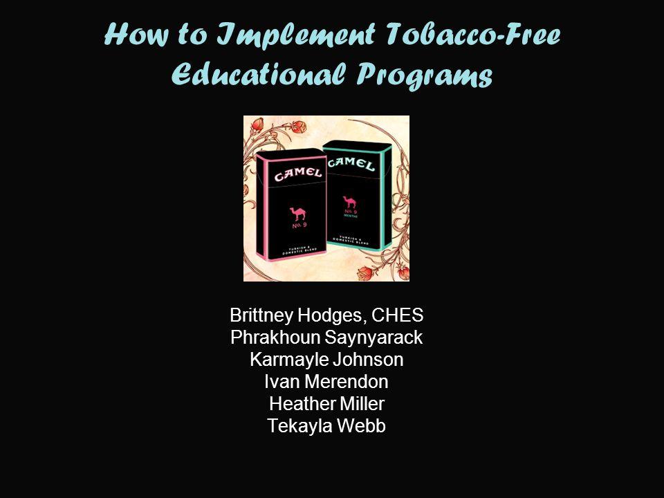 How to Implement Tobacco-Free Educational Programs Brittney Hodges, CHES Phrakhoun Saynyarack Karmayle Johnson Ivan Merendon Heather Miller Tekayla Webb