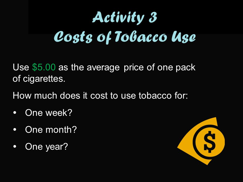 Use $5.00 as the average price of one pack of cigarettes.