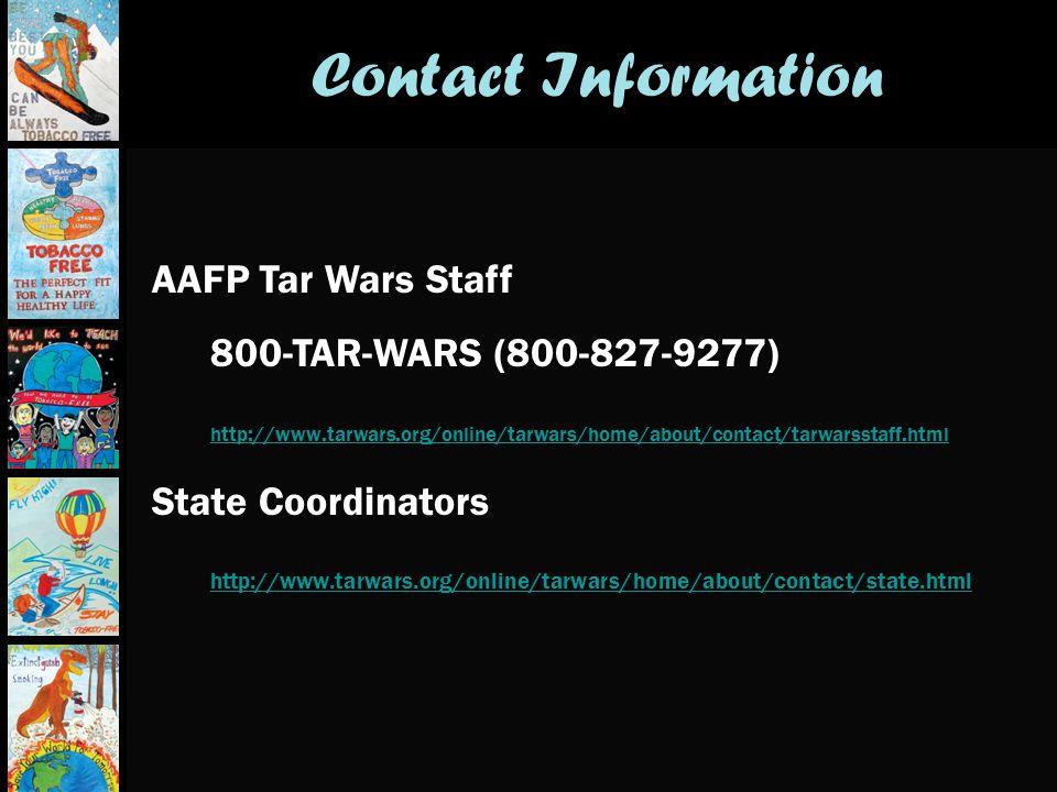 Contact Information AAFP Tar Wars Staff 800-TAR-WARS (800-827-9277) http://www.tarwars.org/online/tarwars/home/about/contact/tarwarsstaff.html State Coordinators http://www.tarwars.org/online/tarwars/home/about/contact/state.html