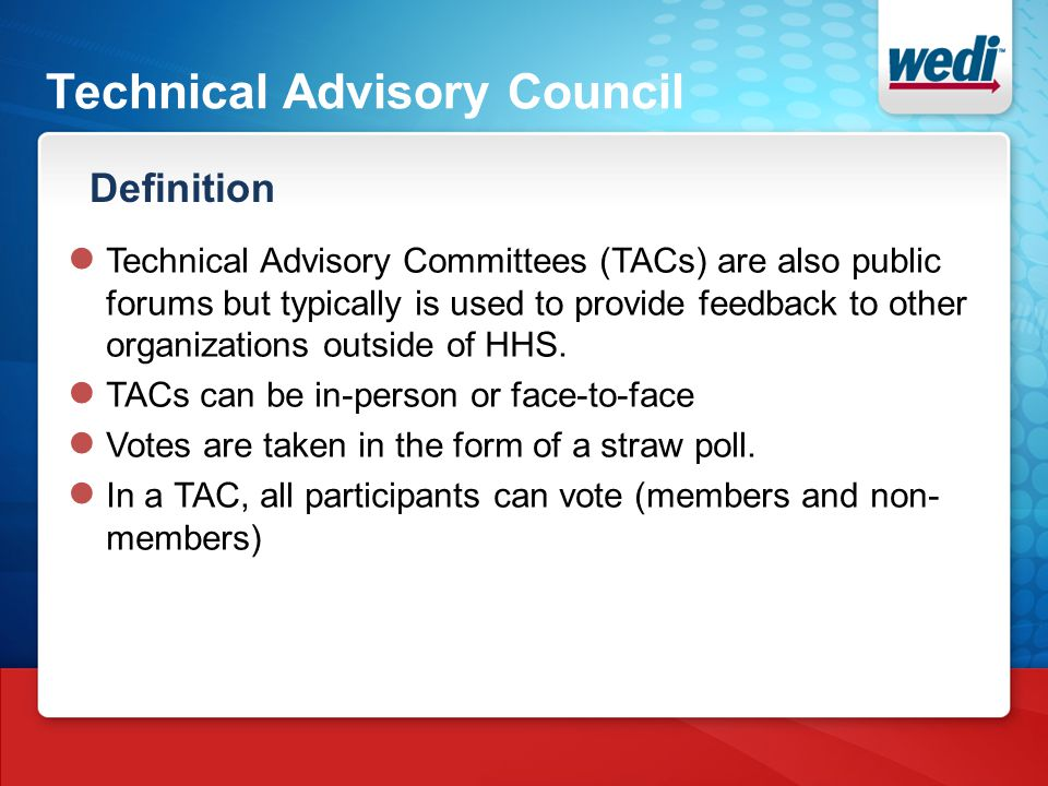 Technical Advisory Committee Voting and Approval ● The TAC facilitators (WEDI volunteers) then take the votes and comments and create a findings document.