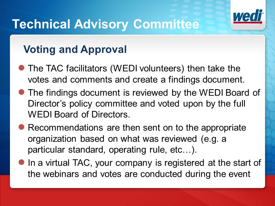 Technical Advisory Committee Voting and Approval ● The TAC facilitators (WEDI volunteers) then take the votes and comments and create a findings docum