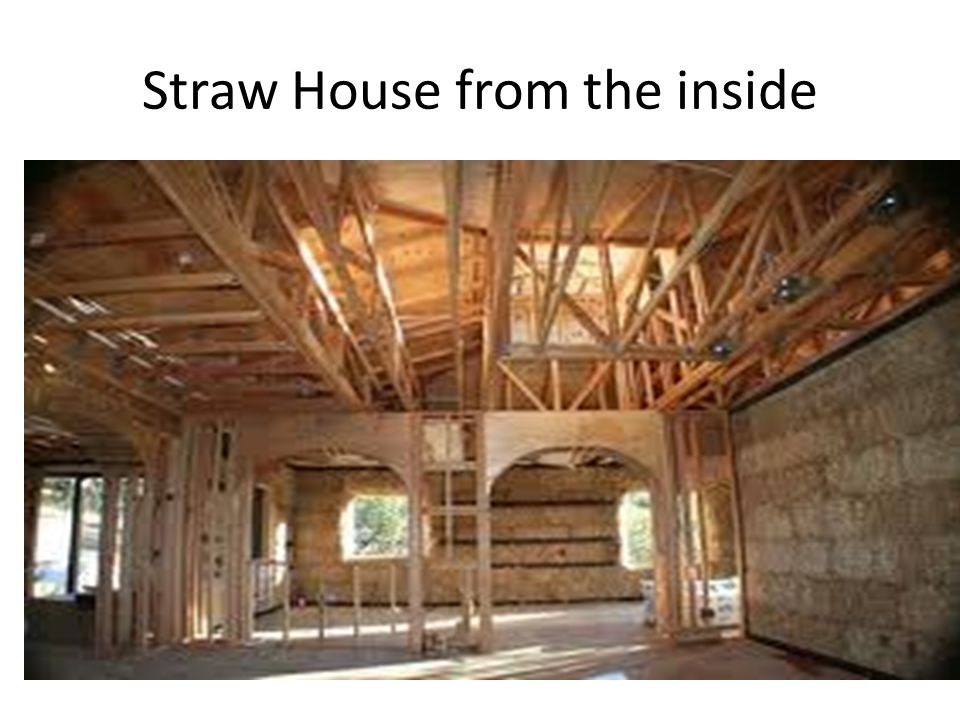 Straw House from the inside