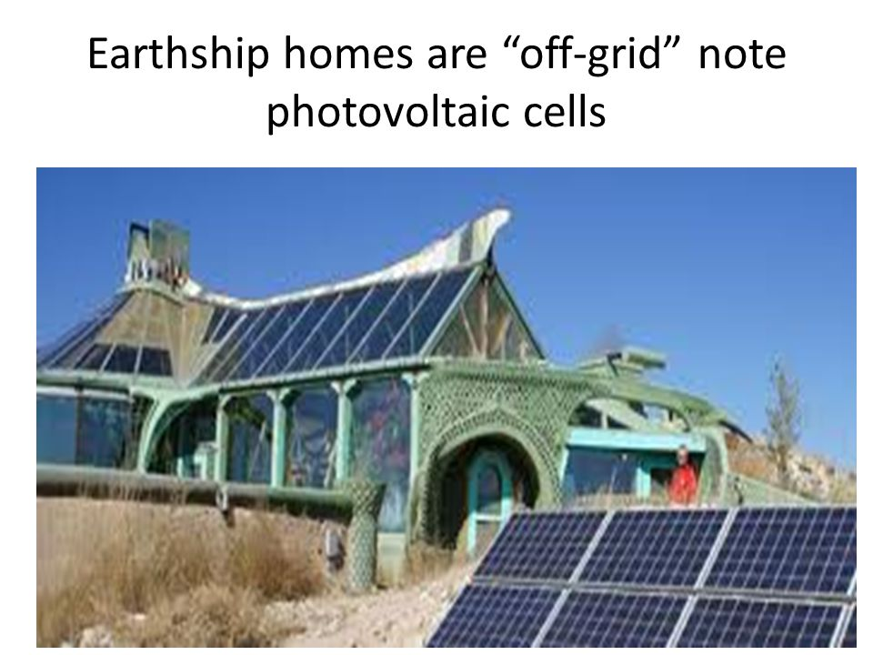 Earthship homes are off-grid note photovoltaic cells