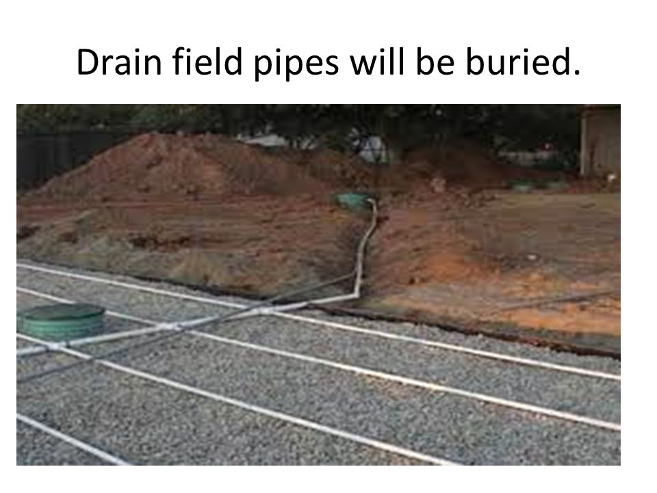 Drain field pipes will be buried.