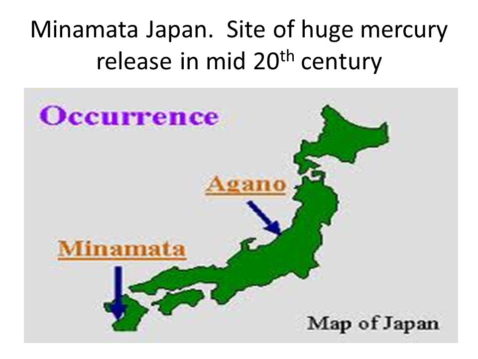 Minamata Japan. Site of huge mercury release in mid 20 th century