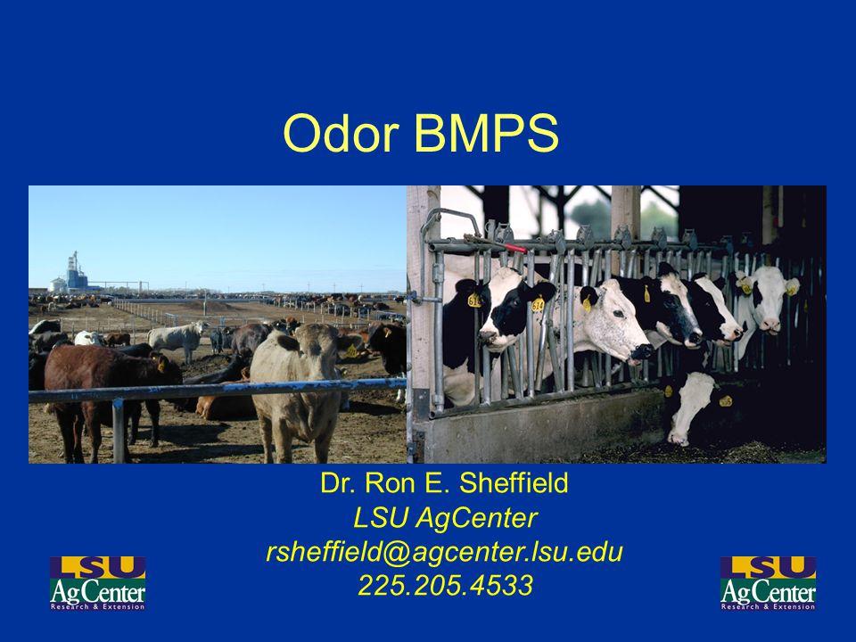 Odor BMPS Dr. Ron E. Sheffield LSU AgCenter rsheffield@agcenter.lsu.edu 225.205.4533
