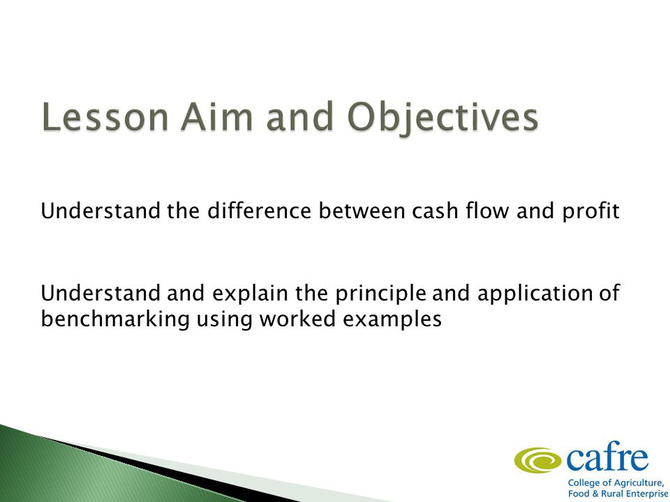 Understand the difference between cash flow and profit Understand and explain the principle and application of benchmarking using worked examples