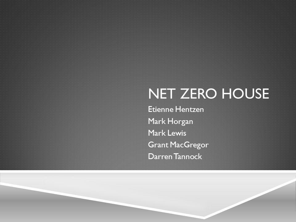 NET ZERO HOUSE Etienne Hentzen Mark Horgan Mark Lewis Grant MacGregor Darren Tannock