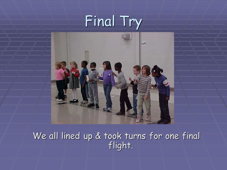Final Try We all lined up & took turns for one final flight.